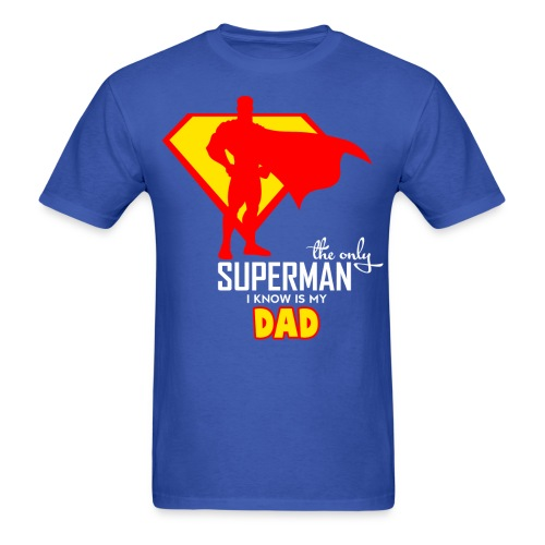 The only Superman I know is my Dad - Men's T-Shirt