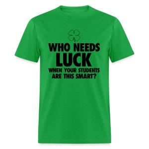 Who Needs Luck? - Men's T-Shirt