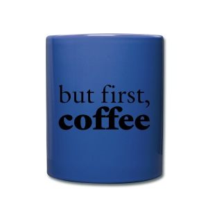 but first, coffee. - Full Color Mug