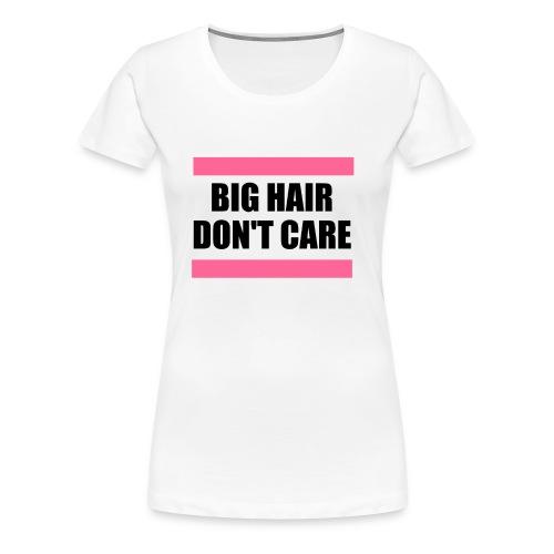 Big Hair Don't Care  - Women's Premium T-Shirt