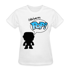 Gotta Have My Pops - Women's T-Shirt
