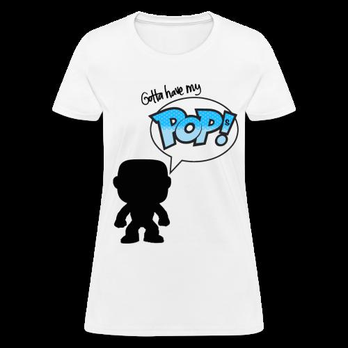 Gotta Have My Pops - Women's T-Shirt