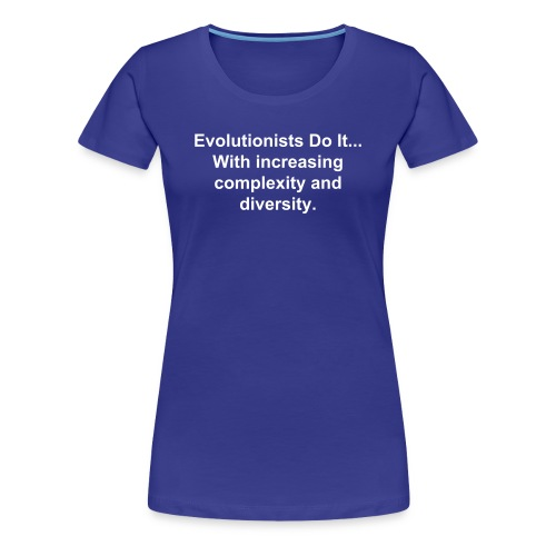 Evolutionists Do It... (Women's) - Women's Premium T-Shirt