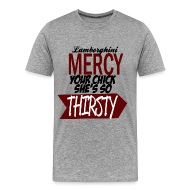 Tshirt Lamborghini Merci, Your Chick Sheu0027s So Thirsty