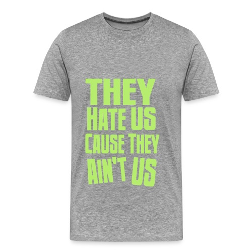 They hate us cause they aint us t-shirt - Men's Premium T-Shirt