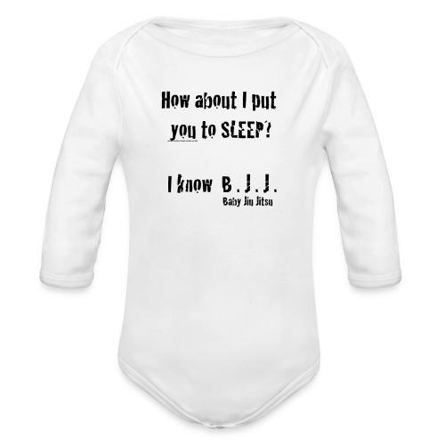 How about I put you to sleep? I know Baby Jiu Jitsu. - Organic Long Sleeve Baby Bodysuit