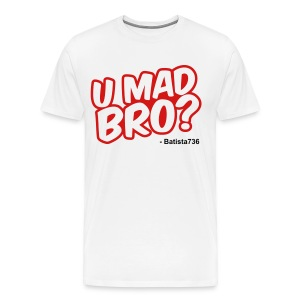 U Mad Bro? (Mens Shirt #4) - Men's Premium T-Shirt