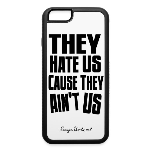They hate us, cause they ain't us - iPhone 6/6s Rubber Case