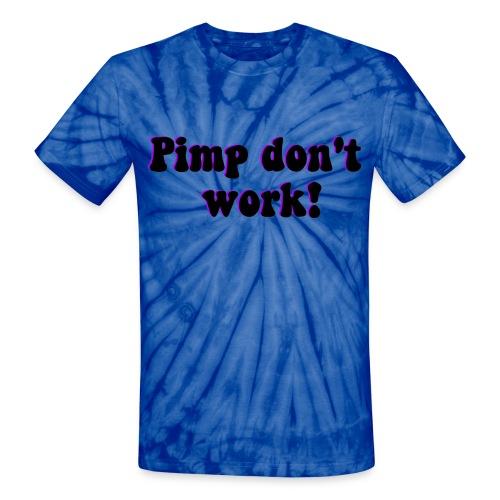 Pimp don't work - Unisex Tie Dye T-Shirt