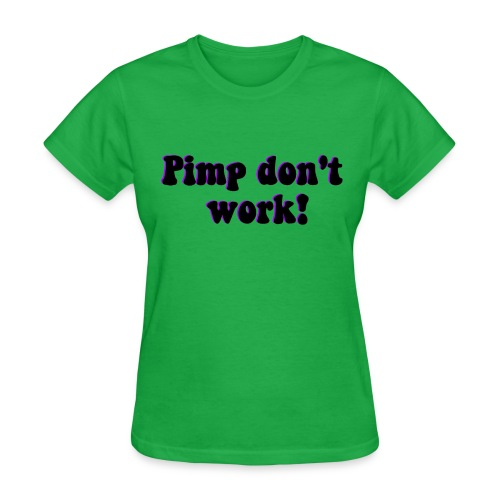 Pimp don't work - Women's T-Shirt