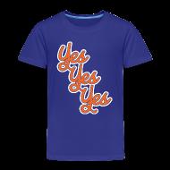 Baby & Toddler Shirts ~ Toddler Premium T-Shirt ~ Yes Yes Yes