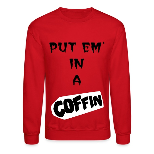Put Em In A Coffin - Red Crewneck - White/Black - Crewneck Sweatshirt