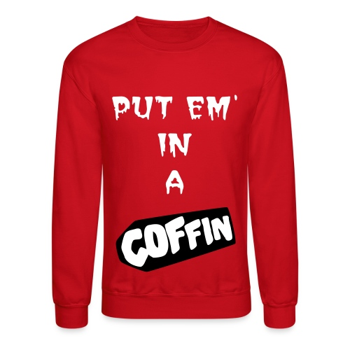 Put Em In A Coffin - Red Crewneck - Black/White - Crewneck Sweatshirt