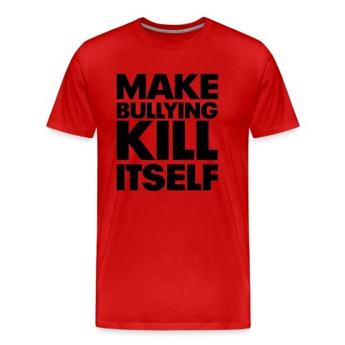 Make Bullying Kill Itself Tshirt  - Men's Premium T-Shirt