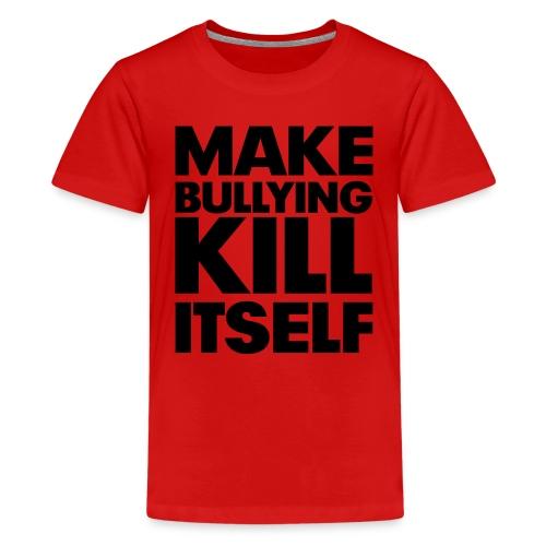 Make Bullying Kill Itself Kid's Tshirt - Kids' Premium T-Shirt