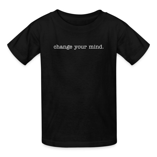 Change Your Mind. :: Kid's Crew Neck T