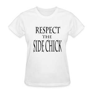 Respect the Side Chick - Women's T-Shirt