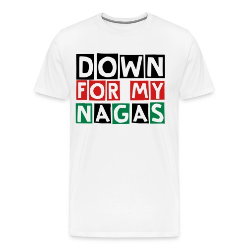Down for My Nagas T-Shirt (front/back) - Men's Premium T-Shirt