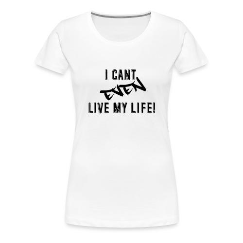 Cant Even Black - Women's Premium T-Shirt