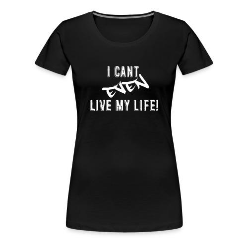 Cant Even White - Women's Premium T-Shirt