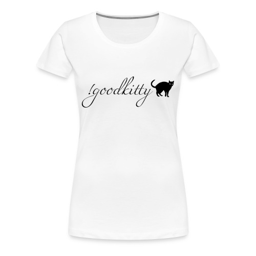 Good Kitty  - Women's Premium T-Shirt