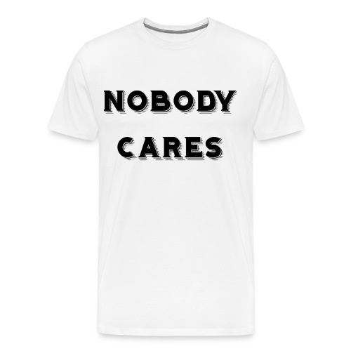 Nobody Cares - Men's Premium T-Shirt