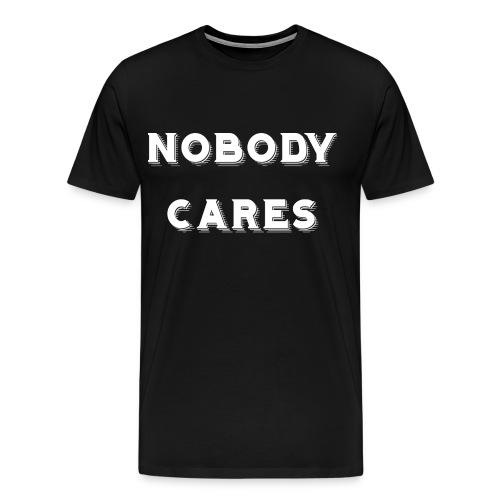 Nobody Cares - Men's Premium T-Shirt