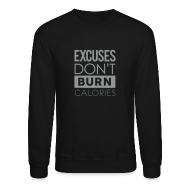 Long Sleeve Shirts ~ Men's Crewneck Sweatshirt ~ Excuses don't burn calories | Mens jumper