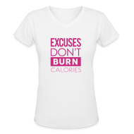 Women's T-Shirts ~ Women's V-Neck T-Shirt ~ Excuses don't burn calories | Womens tee