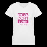 Women's T-Shirts ~ Women's V-Neck T-Shirt ~ Excuses don't burn calories   Womens tee