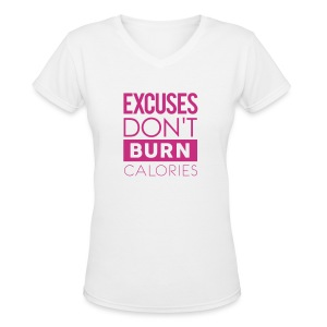 Excuses don't burn calories | Womens tee - Women's V-Neck T-Shirt