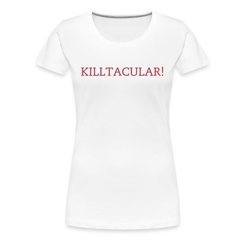 Killtacular T - Snow  - Women's Premium T-Shirt