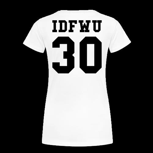 IDFWU - Number 30 - Female T-Shirt White - Women's Premium T-Shirt