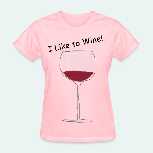 I Like to Wine! - Women's T-Shirt