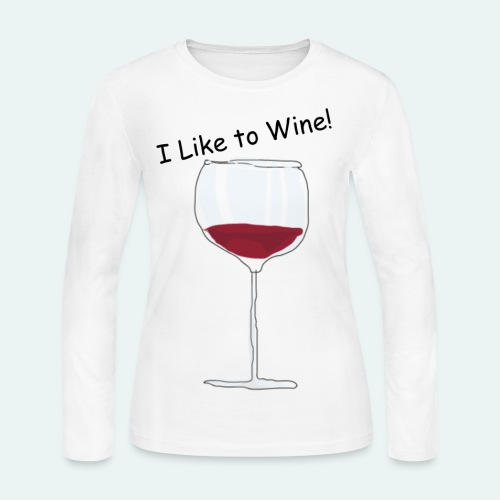I Like to Wine! - Women's Long Sleeve Jersey T-Shirt