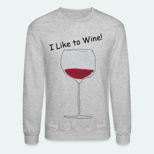 I Like to Wine! - Crewneck Sweatshirt