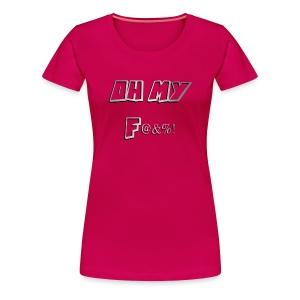 Oh My F - Women's Premium T-Shirt