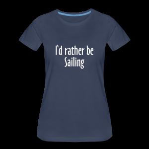 I'd rather be sailing T-Shirt (Women Navy/White) Premium - Women's Premium T-Shirt