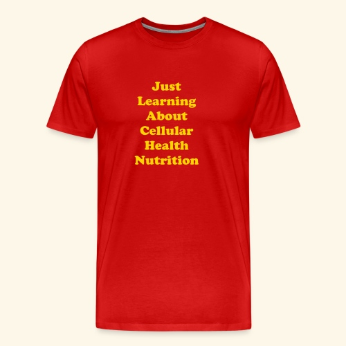 Just Learning About Cellular Health Nutrition  - Men's Premium T-Shirt