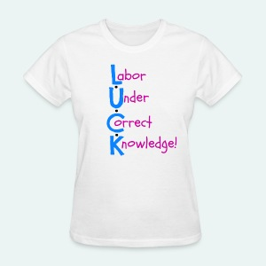 Labor Under Correct Knowledge! - Women's T-Shirt