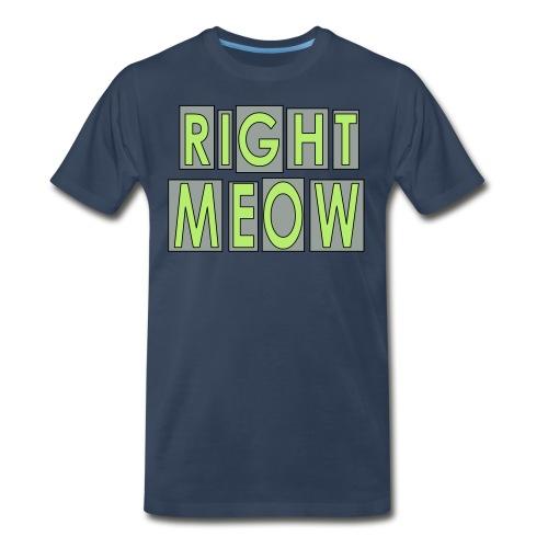 Right MEOW - Men's Premium T-Shirt