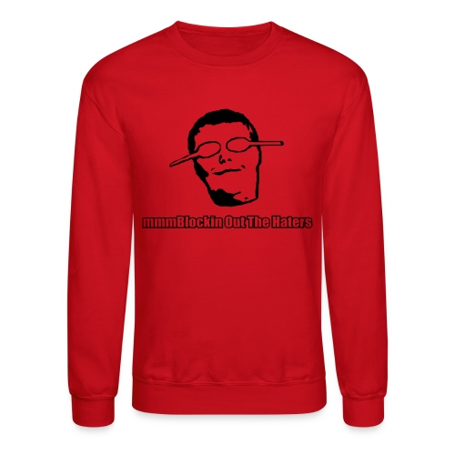 mmmBlocking Out the Haters - Crewneck Sweatshirt