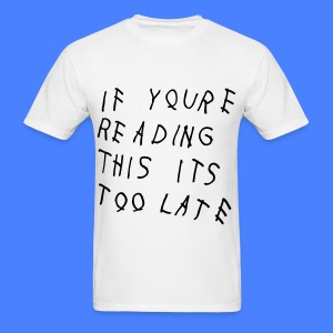 If You're Reading This It's Too Late T-Shirts - Men's T-Shirt
