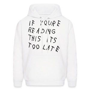If You're Reading This It's Too Late Hoodies - Men's Hoodie