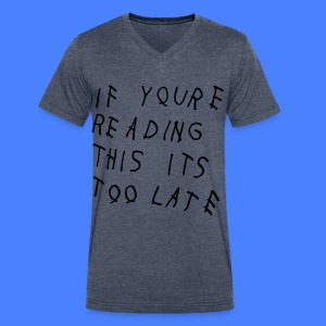 If You're Reading This It's Too Late T-Shirts - Men's V-Neck T-Shirt by Canvas