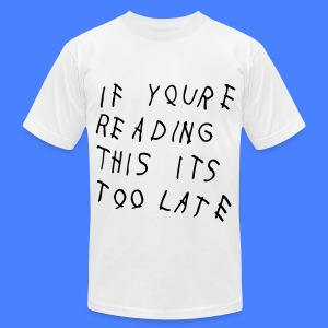 If You're Reading This It's Too Late T-Shirts - Men's T-Shirt by American Apparel