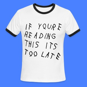 If You're Reading This It's Too Late T-Shirts - Men's Ringer T-Shirt