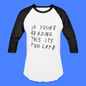 If You're Reading This It's Too Late T-Shirts - Baseball T-Shirt