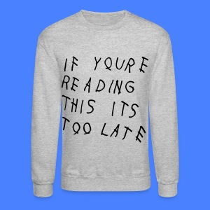 If You're Reading This It's Too Late Long Sleeve Shirts - Crewneck Sweatshirt