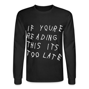 If You're Reading This It's Too Late Long Sleeve Shirts - Men's Long Sleeve T-Shirt